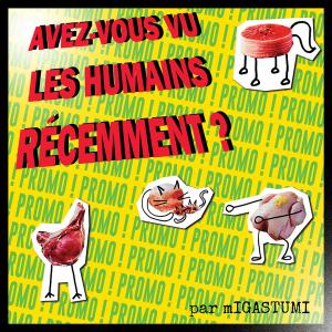 «Avez-vous vu les humains récemment ?» par mIGASTUMI