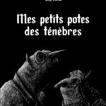 «Mes petits potes des ténèbres» par Denys Moreau